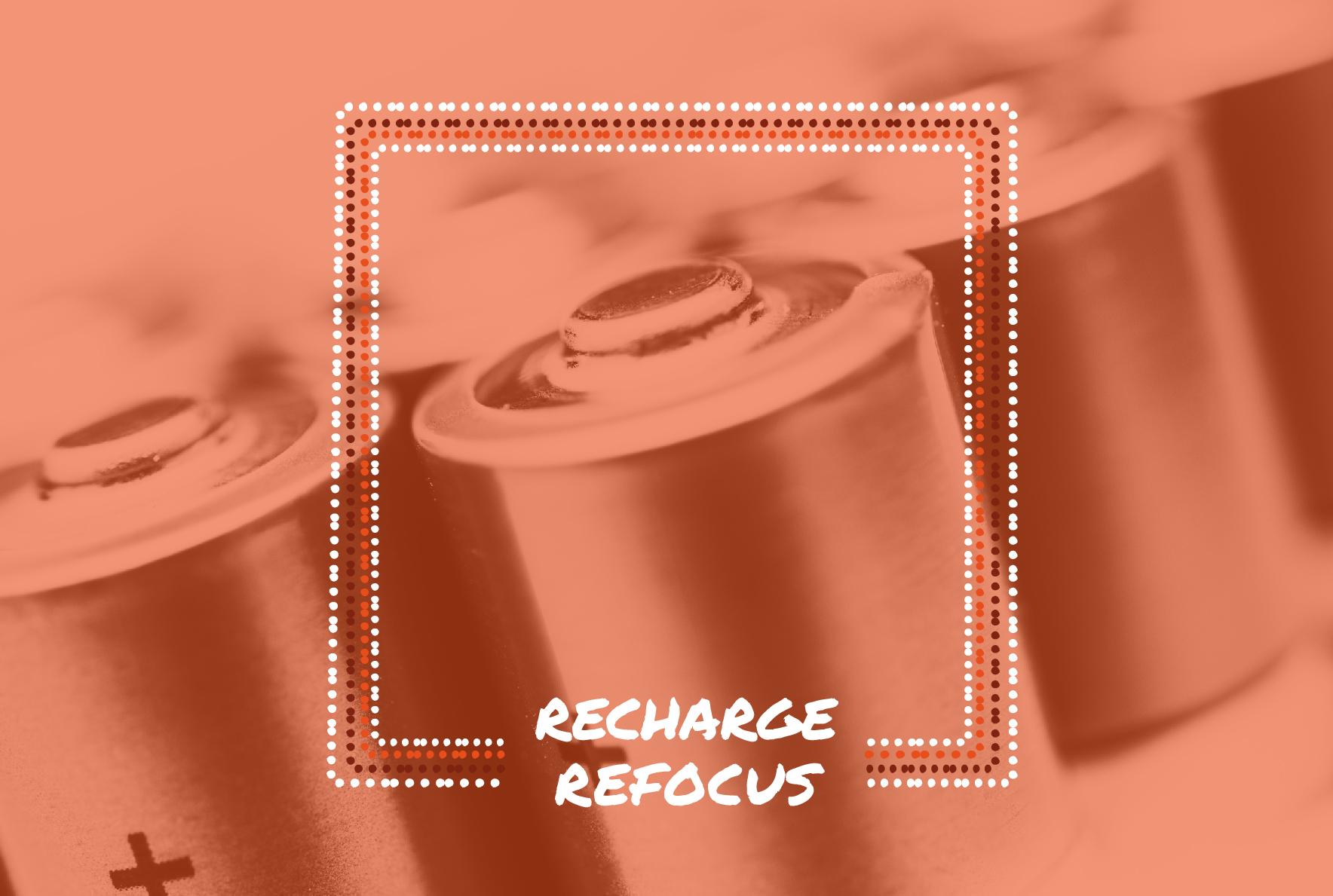 Recharge & refocus